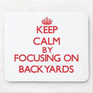 Keep Calm by focusing on Backyards Mousepad