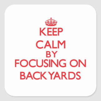 Keep Calm by focusing on Backyards Square Sticker