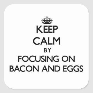 Keep Calm by focusing on Bacon And Eggs Square Stickers