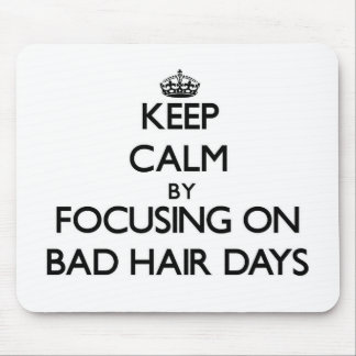 Keep Calm by focusing on Bad Hair Days Mouse Pad