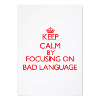 Keep Calm by focusing on Bad Language 5x7 Paper Invitation Card