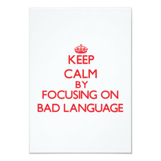 Keep Calm by focusing on Bad Language 3.5x5 Paper Invitation Card