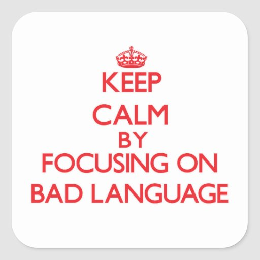 Keep Calm by focusing on Bad Language Sticker