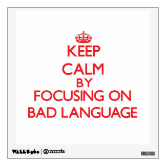 Keep Calm by focusing on Bad Language Room Decals