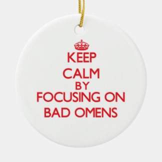 Keep Calm by focusing on Bad Omens Ornament