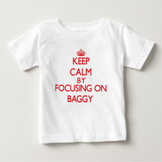 Keep Calm by focusing on Baggy Tshirt