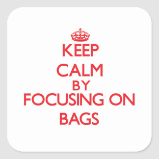 Keep Calm by focusing on Bags Square Sticker