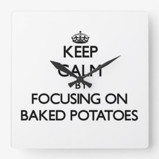 Keep Calm by focusing on Baked Potatoes Square Wall Clock