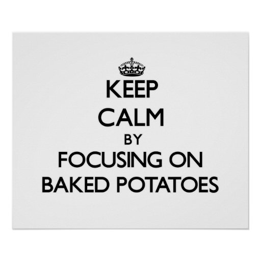 Keep Calm by focusing on Baked Potatoes Poster