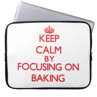 Keep Calm by focusing on Baking Computer Sleeve