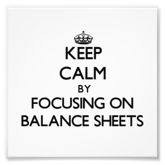 Keep Calm by focusing on Balance Sheets Art Photo