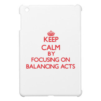 Keep Calm by focusing on Balancing Acts iPad Mini Cover