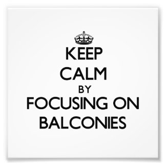 Keep Calm by focusing on Balconies Photo Art