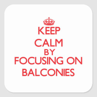 Keep Calm by focusing on Balconies Square Sticker