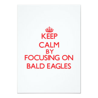 Keep Calm by focusing on Bald Eagles 5x7 Paper Invitation Card