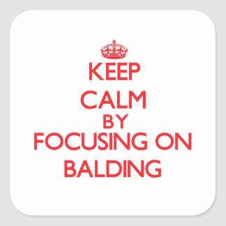 Keep Calm by focusing on Balding Square Sticker