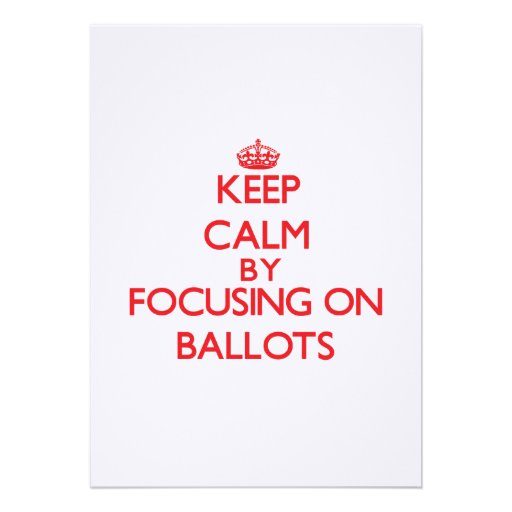 Keep Calm by focusing on Ballots Invites