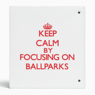 Keep Calm by focusing on Ballparks Binders