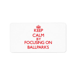 Keep Calm by focusing on Ballparks Address Label