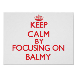 Keep Calm by focusing on Balmy Poster