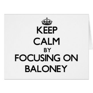 Keep Calm by focusing on Baloney Large Greeting Card