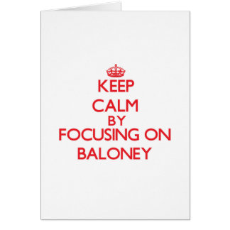 Keep Calm by focusing on Baloney Greeting Card