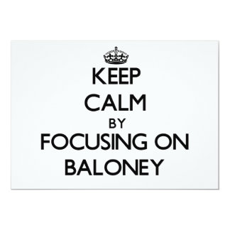 Keep Calm by focusing on Baloney 5x7 Paper Invitation Card