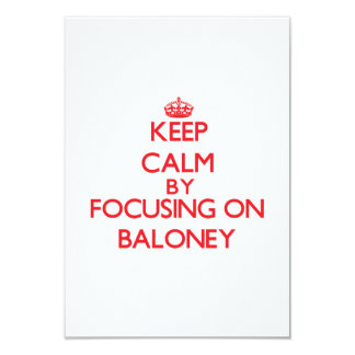Keep Calm by focusing on Baloney 3.5x5 Paper Invitation Card