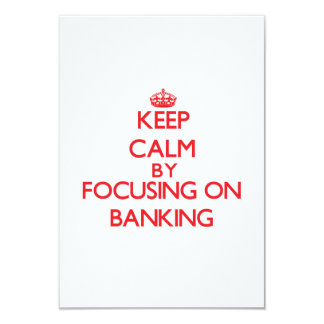 Keep Calm by focusing on Banking 3.5x5 Paper Invitation Card