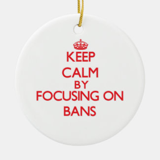 Keep Calm by focusing on Bans Christmas Ornament