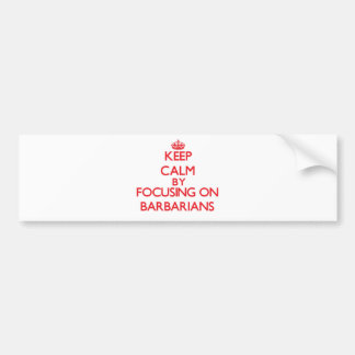 Keep Calm by focusing on Barbarians Bumper Stickers