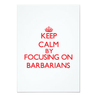 Keep Calm by focusing on Barbarians 5x7 Paper Invitation Card