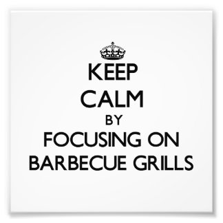Keep Calm by focusing on Barbecue Grills Photograph