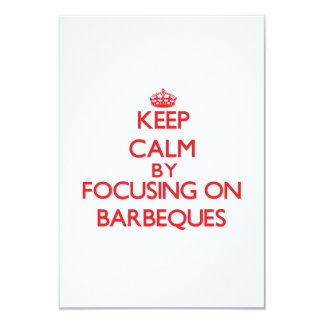 Keep Calm by focusing on Barbeques 3.5x5 Paper Invitation Card