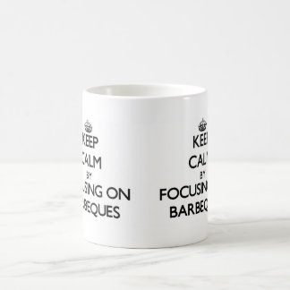 Keep Calm by focusing on Barbeques Classic White Coffee Mug