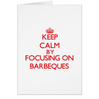 Keep Calm by focusing on Barbeques Greeting Card