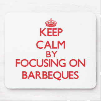 Keep Calm by focusing on Barbeques Mouse Pad