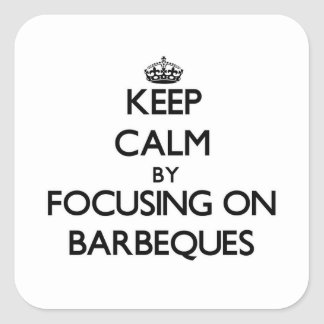 Keep Calm by focusing on Barbeques Square Sticker
