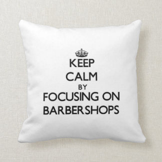 Keep Calm by focusing on Barbershops Pillows