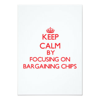 Keep Calm by focusing on Bargaining Chips 5x7 Paper Invitation Card