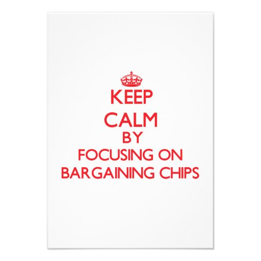 Keep Calm by focusing on Bargaining Chips Invitations