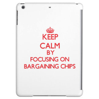 Keep Calm by focusing on Bargaining Chips iPad Air Cases