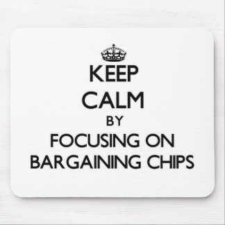 Keep Calm by focusing on Bargaining Chips Mouse Pad