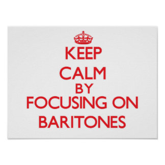 Keep Calm by focusing on Baritones Posters
