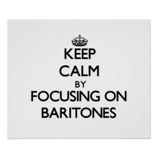 Keep Calm by focusing on Baritones Poster