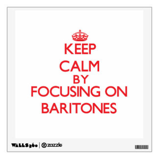 Keep Calm by focusing on Baritones Wall Decor