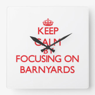 Keep Calm by focusing on Barnyards Square Wall Clock