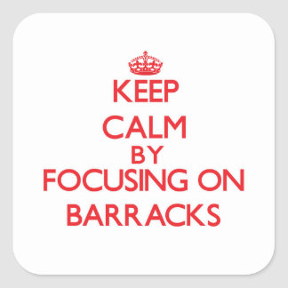 Keep Calm by focusing on Barracks Sticker