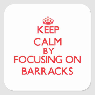 Keep Calm by focusing on Barracks Stickers