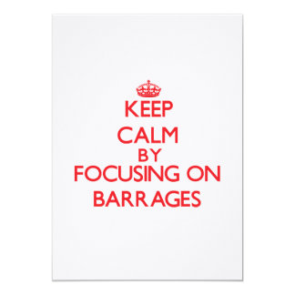 Keep Calm by focusing on Barrages 5x7 Paper Invitation Card